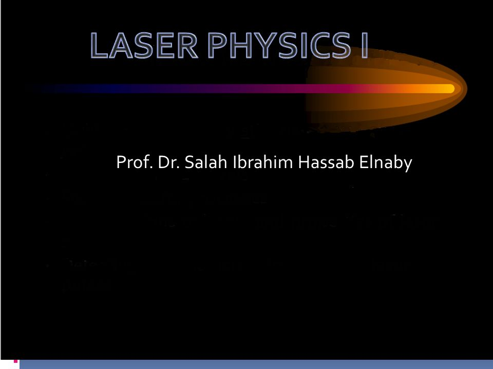 Introduction to Laser Theory Prof. Dr. Salah I. Hassab Elnaby NILES Prof. Dr. Salah Ibrahim Hassab Elnaby