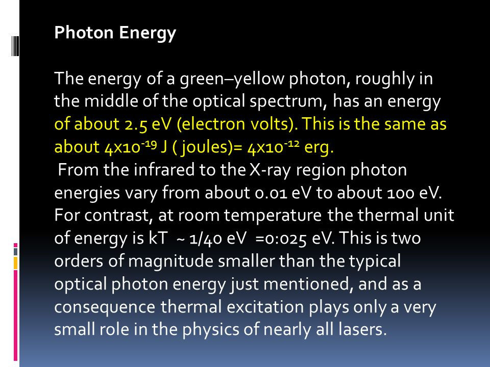Photon Energy The energy of a green–yellow photon, roughly in the middle of the optical spectrum, has an energy of about 2.5 eV (electron volts). This