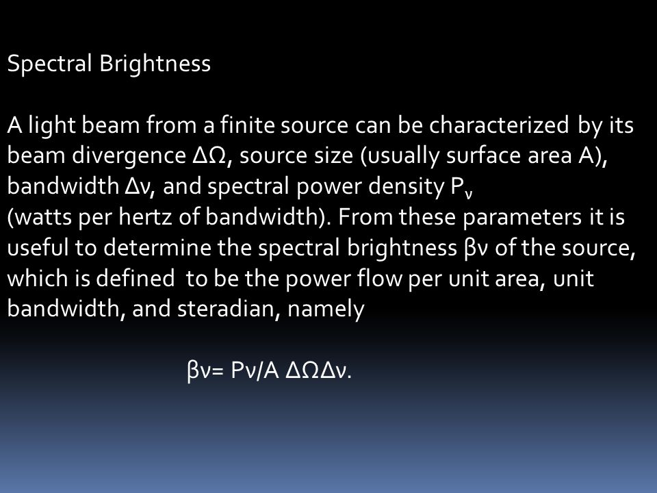Spectral Brightness A light beam from a finite source can be characterized by its beam divergence ΔΩ, source size (usually surface area A), bandwidth