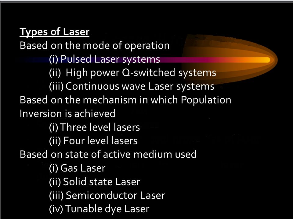 Types of Laser Based on the mode of operation (i) Pulsed Laser systems (ii) High power Q-switched systems (iii) Continuous wave Laser systems Based on