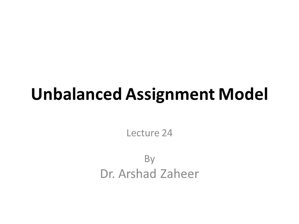 Unbalanced Assignment Model Lecture 24 By Dr. Arshad Zaheer