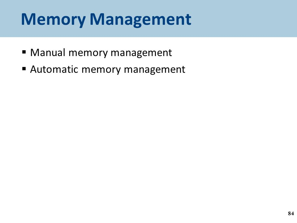 Memory Management  Manual memory management  Automatic memory management 84