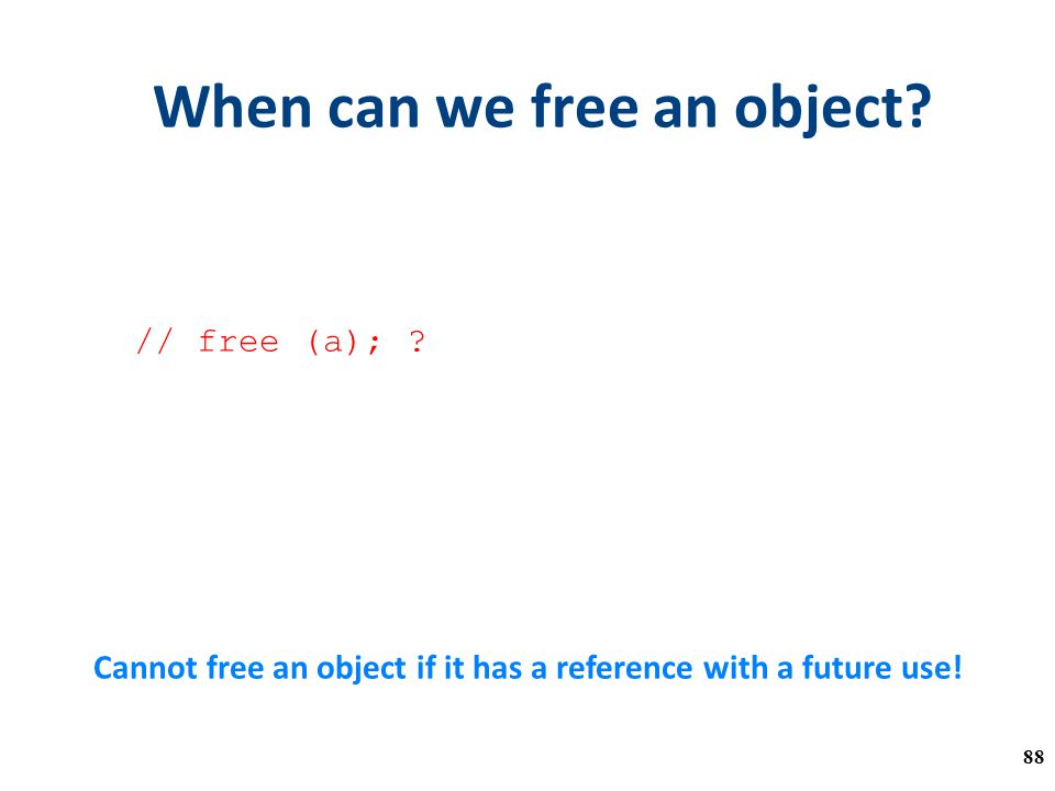 When can we free an object. a = malloc(…) ; b = a; // free (a); .