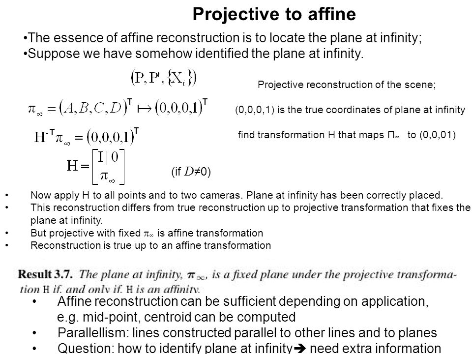 Projective to affine (if D ≠0) Now apply H to all points and to two cameras. Plane at infinity has been correctly placed. This reconstruction differs