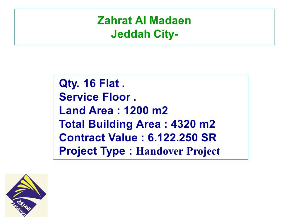 Zahrat Al Madaen Jeddah City- Qty. 16 Flat. Services Rooms Drivers Land Area : 1200 m2 Contract Value : 6.122.250 SR Project Type : Handover Project Q