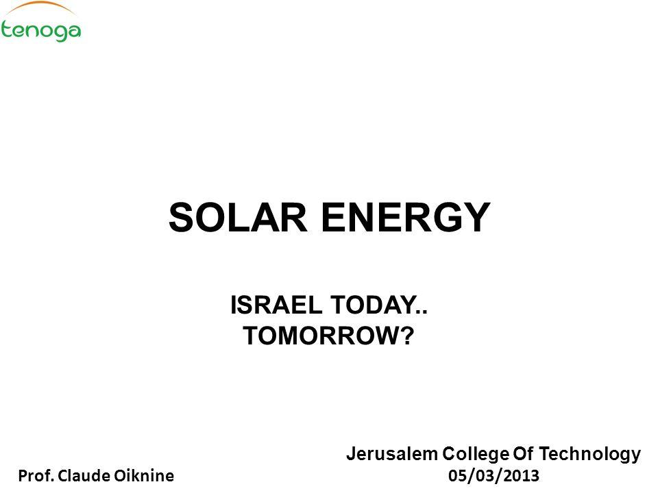 SOLAR ENERGY ISRAEL TODAY.. TOMORROW. Jerusalem College Of Technology Prof.