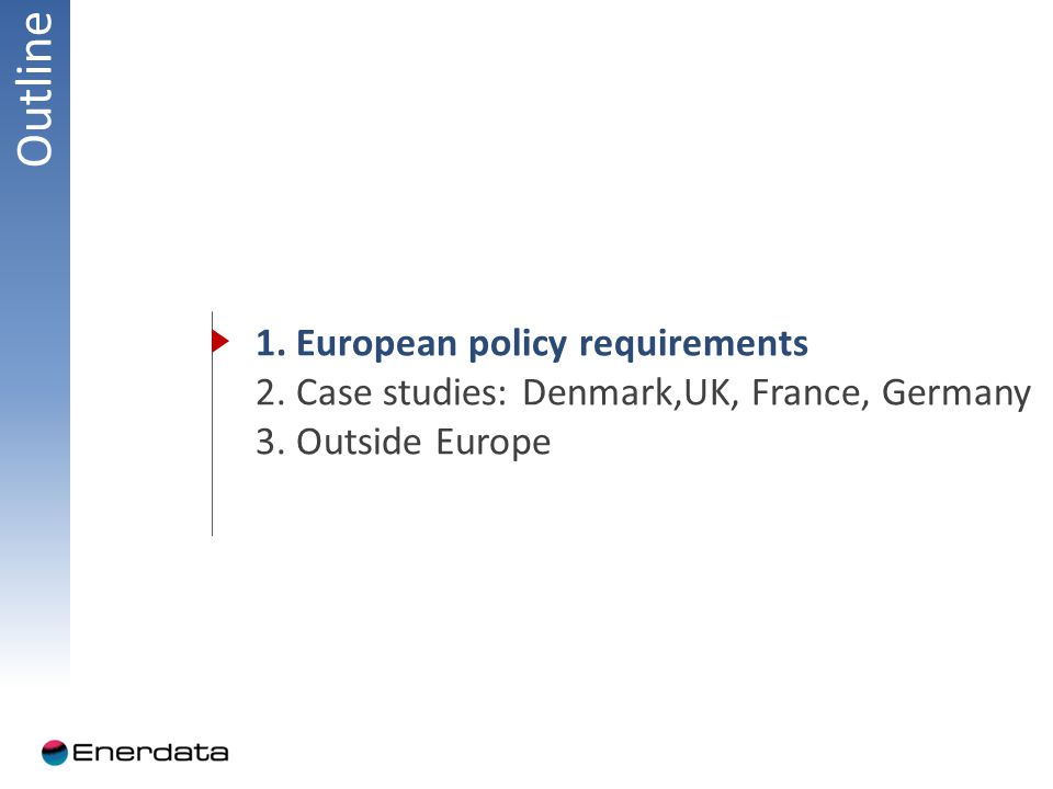 Outline 1. European policy requirements 2. Case studies: Denmark,UK, France, Germany 3.