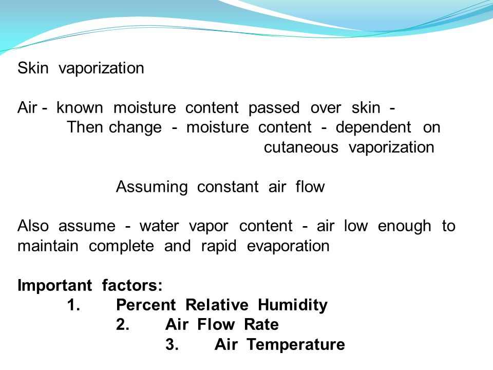 Skin vaporization Air - known moisture content passed over skin - Then change - moisture content - dependent on cutaneous vaporization Assuming consta