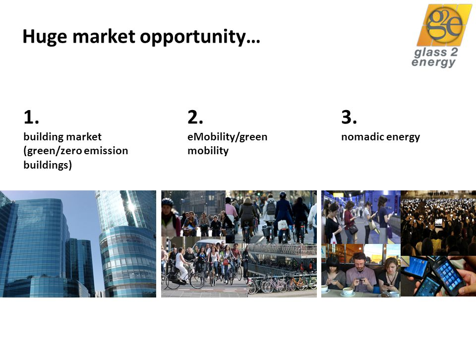 glass2energy 11 Huge market opportunity… 1. building market (green/zero emission buildings) 2.