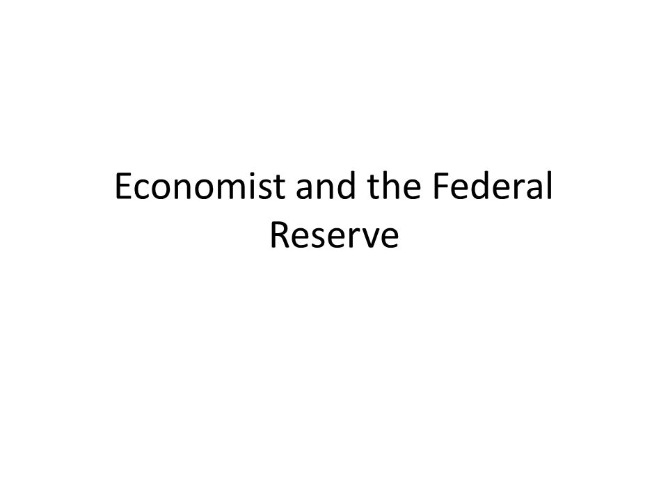 Economist and the Federal Reserve
