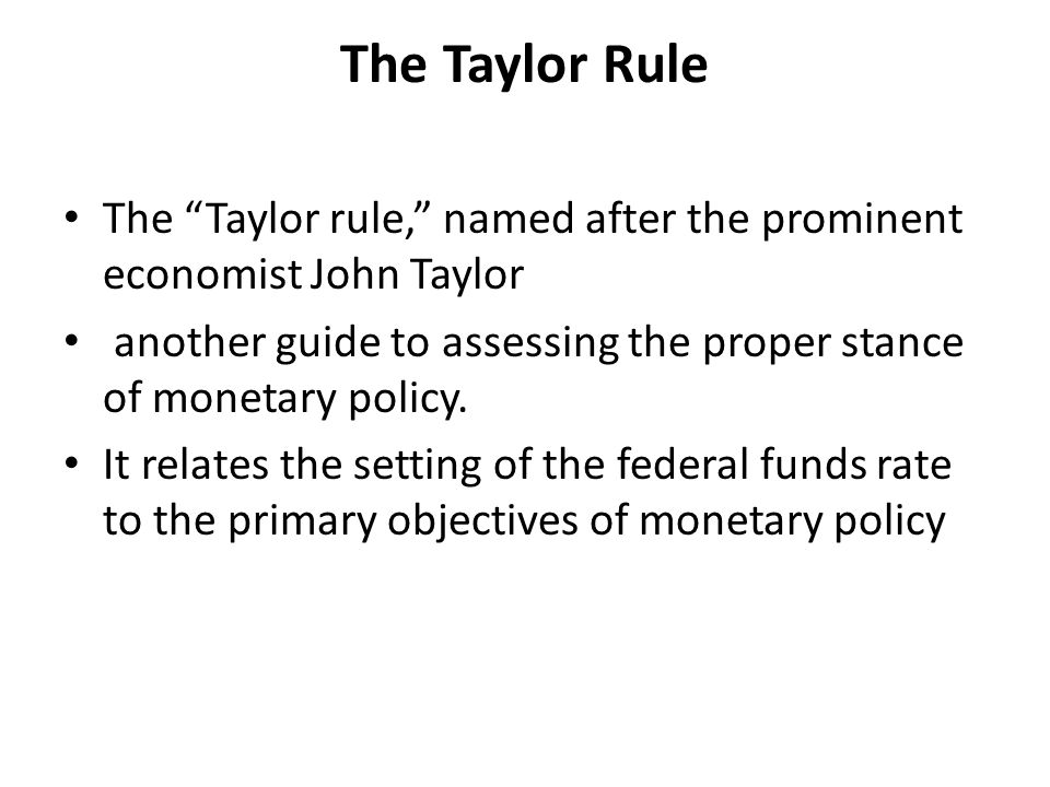 The Taylor Rule The Taylor rule, named after the prominent economist John Taylor another guide to assessing the proper stance of monetary policy.