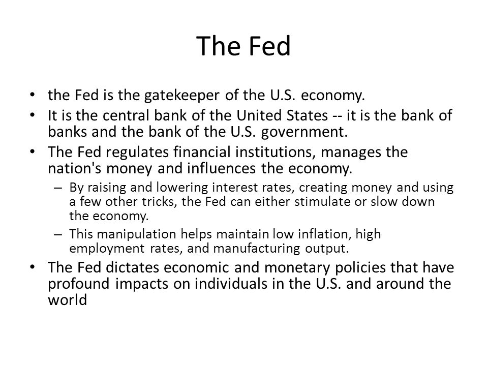 The Fed the Fed is the gatekeeper of the U.S. economy.