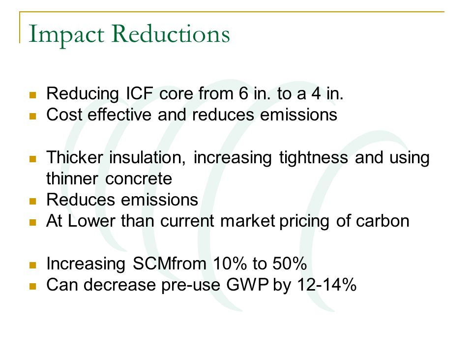 Impact Reductions Reducing ICF core from 6 in. to a 4 in.