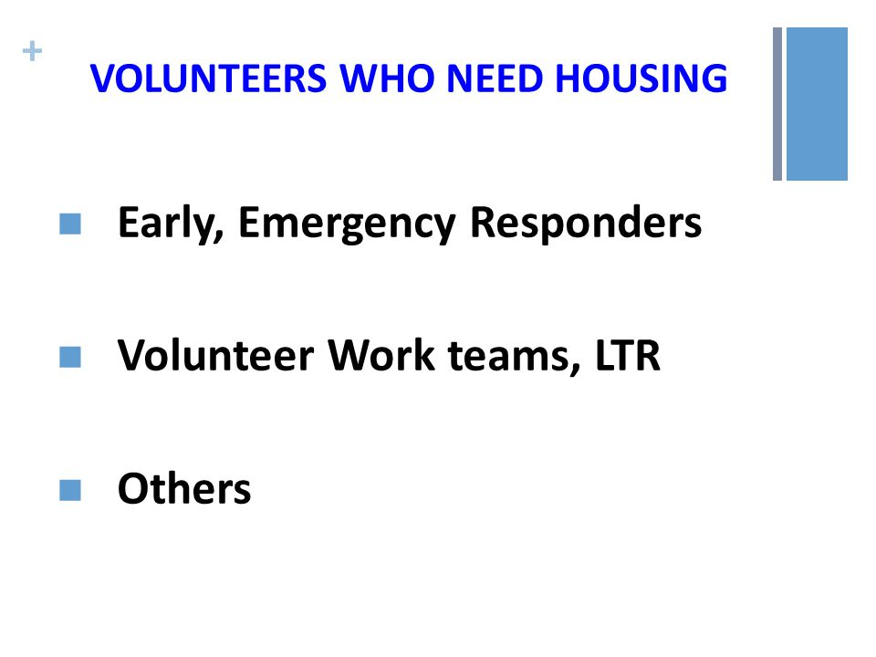 + VOLUNTEERS WHO NEED HOUSING Early, Emergency Responders Volunteer Work teams, LTR Others