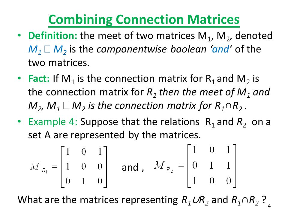 Combining Connection Matrices Definition: the meet of two matrices M 1, M 2, denoted M 1  M 2 is the componentwise boolean 'and' of the two matrices.