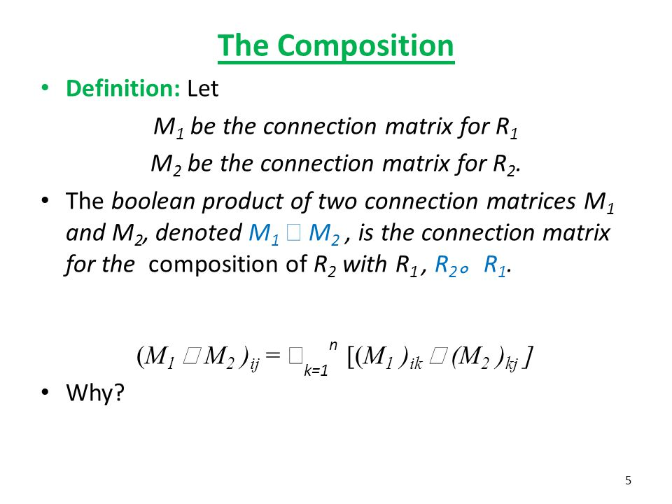 The Composition Definition: Let M 1 be the connection matrix for R 1 M 2 be the connection matrix for R 2. The boolean product of two connection matri