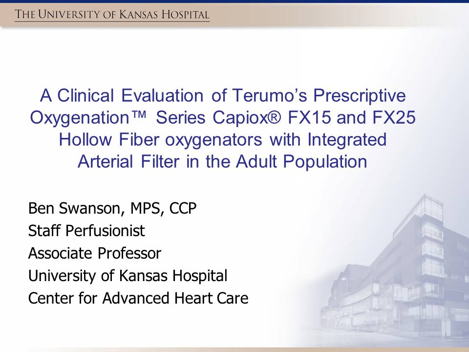 Disclosure I do not have a financial relationship with Terumo Cardiovascular Systems The University of Kanas does not have a financial relationship nor partnership with Terumo Cardiovascular