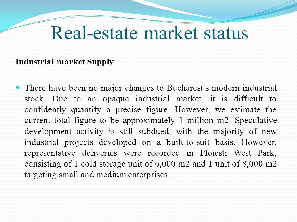 Real-estate market status Industrial market Supply There have been no major changes to Bucharest's modern industrial stock.
