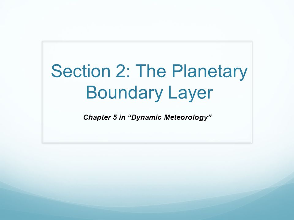 """Section 2: The Planetary Boundary Layer Chapter 5 in """"Dynamic Meteorology"""""""
