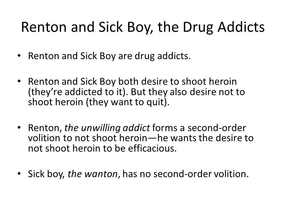 Renton and Sick Boy, the Drug Addicts Renton and Sick Boy are drug addicts.