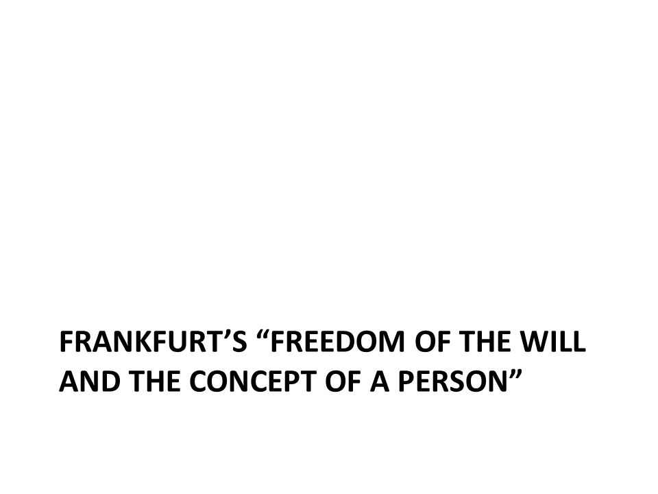 FRANKFURT'S FREEDOM OF THE WILL AND THE CONCEPT OF A PERSON