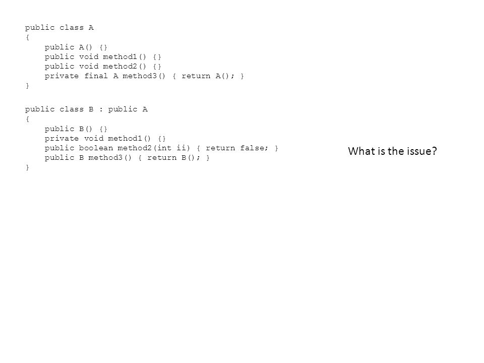 public class A { public A() {} public void method1() {} public void method2() {} private final A method3() { return A(); } } What is the issue.