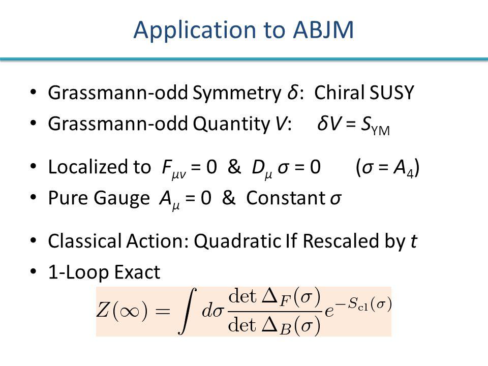 Grassmann-odd Symmetry δ: Chiral SUSY Grassmann-odd Quantity V: δV = S YM Localized to F μν = 0 & D μ σ = 0 (σ = A 4 ) Pure Gauge A μ = 0 & Constant σ