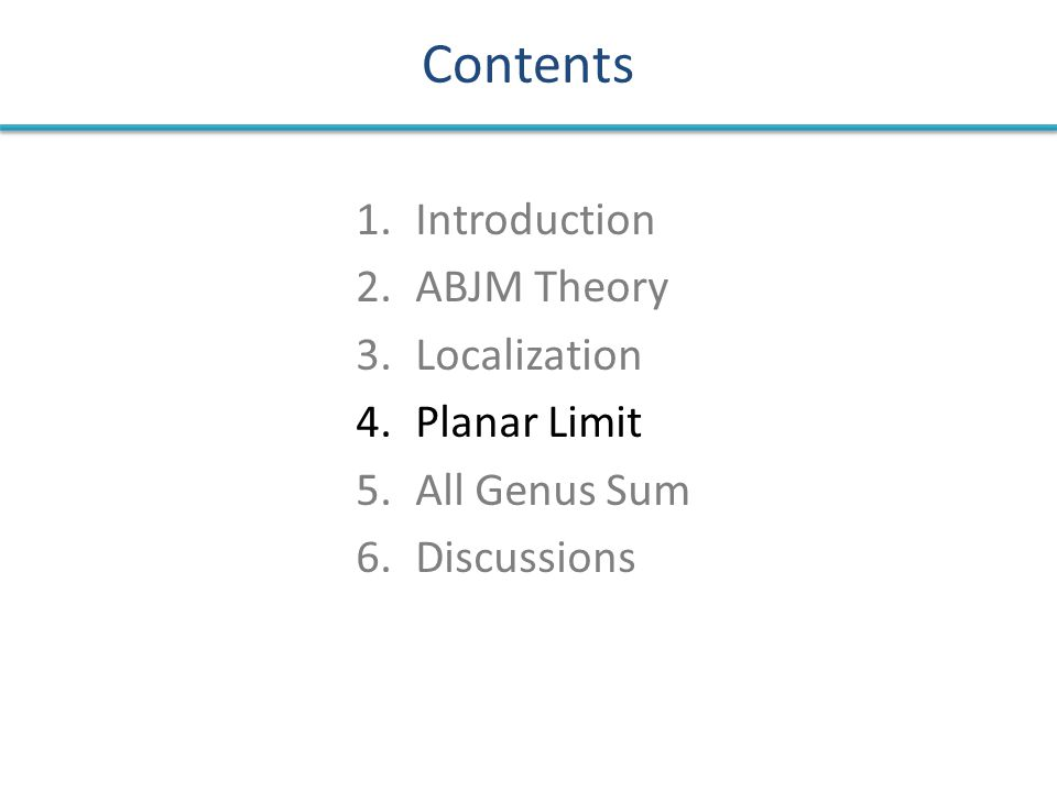 Contents 1.Introduction 2.ABJM Theory 3.Localization 4.Planar Limit 5.All Genus Sum 6.Discussions