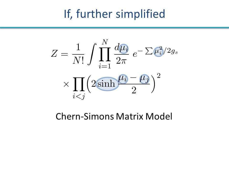 If, further simplified Chern-Simons Matrix Model