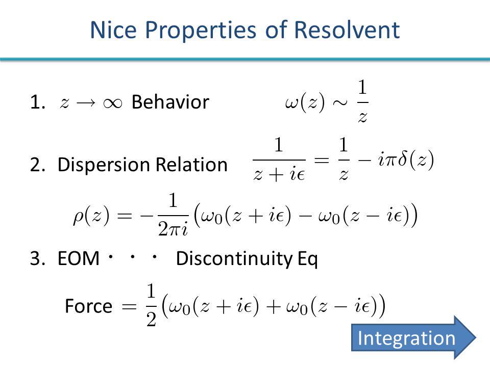 Nice Properties of Resolvent 1. Behavior 2.Dispersion Relation 3.EOM ・・・ Discontinuity Eq Integration Force