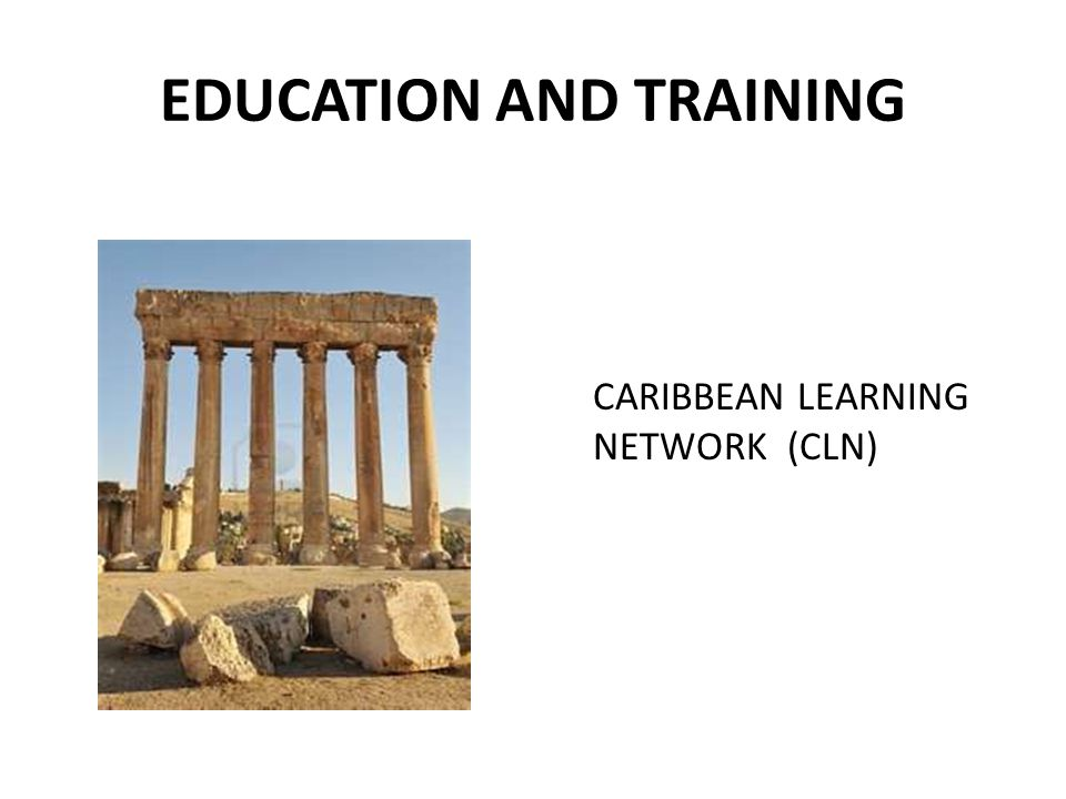 EDUCATION AND TRAINING CARIBBEAN LEARNING NETWORK (CLN)