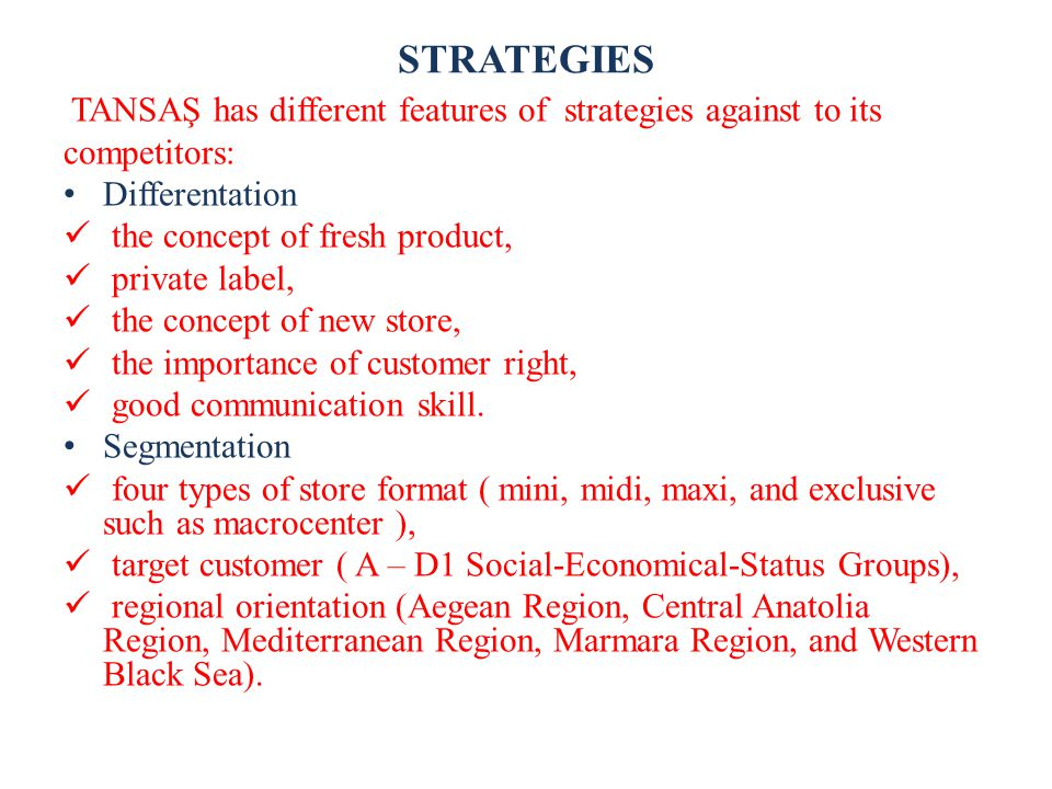 STRATEGIES TANSAŞ has different features of strategies against to its competitors: Differentation the concept of fresh product, private label, the con
