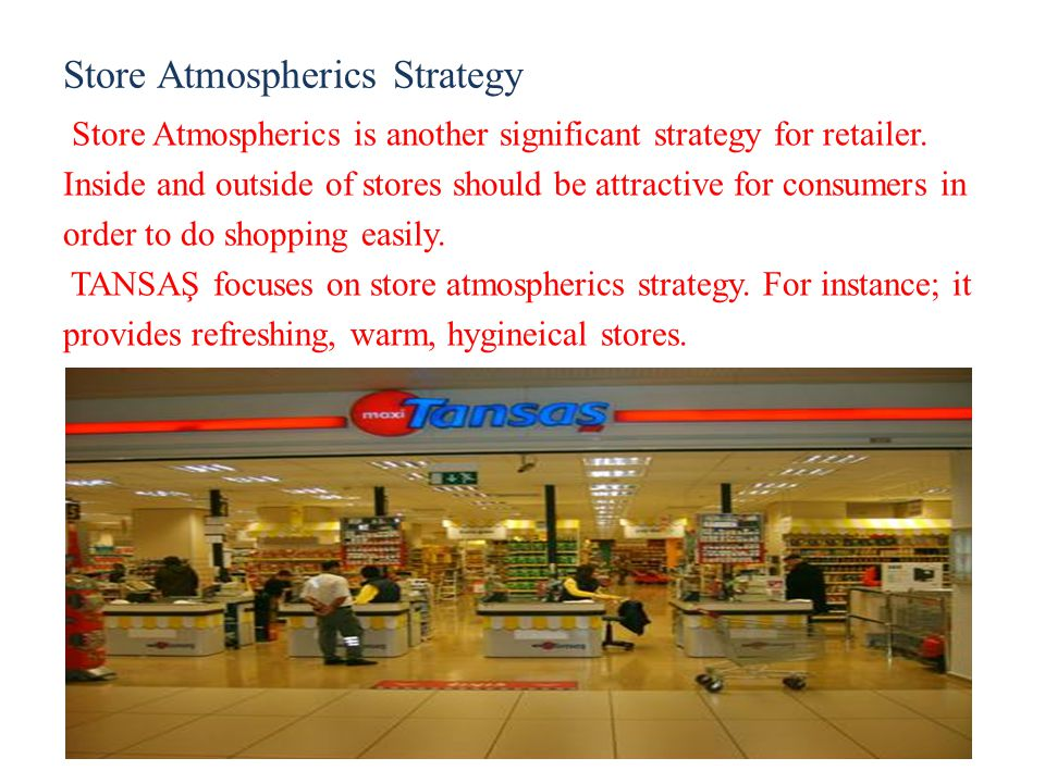 Store Atmospherics Strategy Store Atmospherics is another significant strategy for retailer.