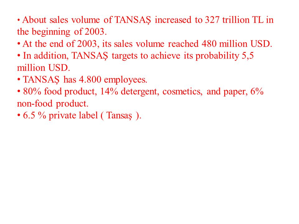 About sales volume of TANSAŞ increased to 327 trillion TL in the beginning of 2003. At the end of 2003, its sales volume reached 480 million USD. In a