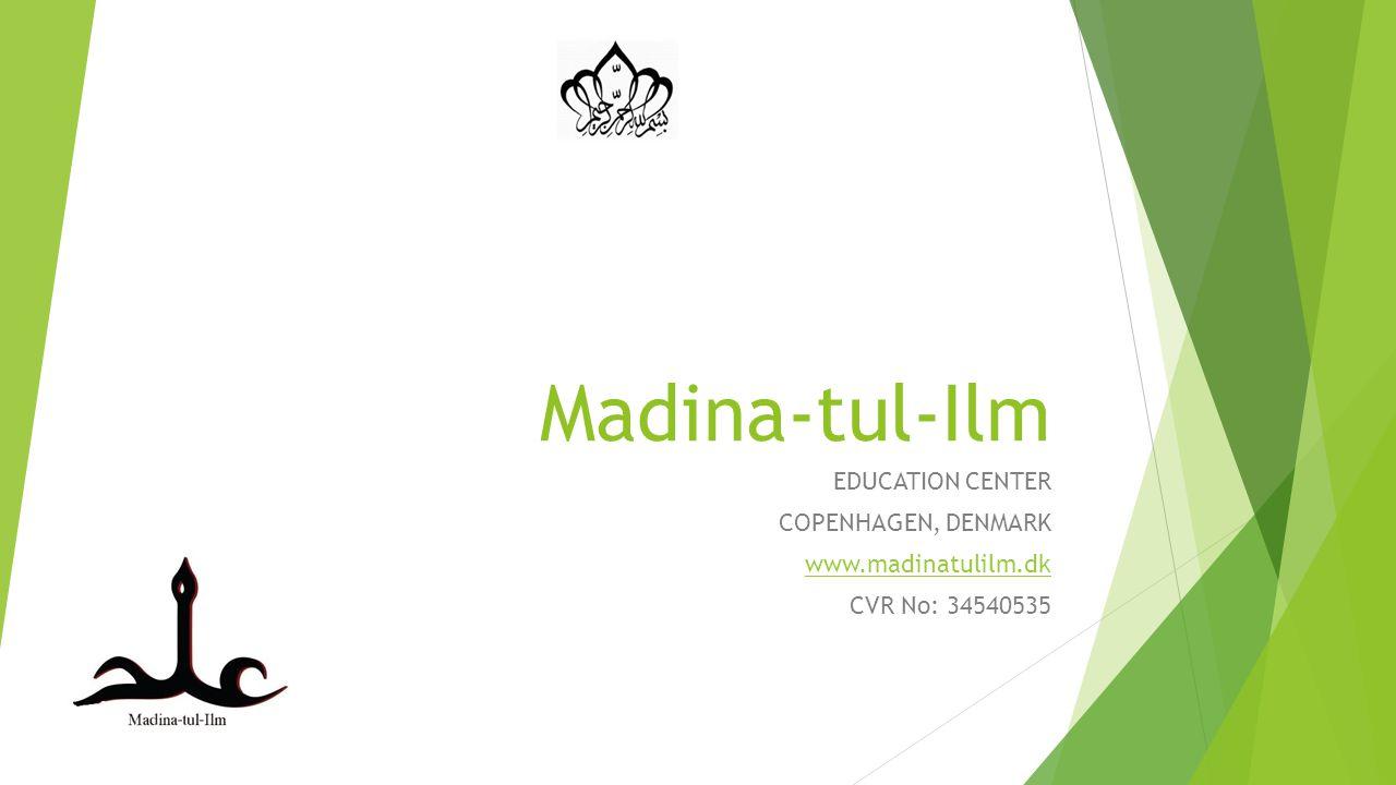 Madina-tul-Ilm EDUCATION CENTER COPENHAGEN, DENMARK www.madinatulilm.dk CVR No: 34540535