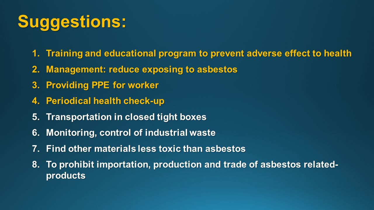Suggestions: 1.Training and educational program to prevent adverse effect to health 2.Management: reduce exposing to asbestos 3.Providing PPE for work