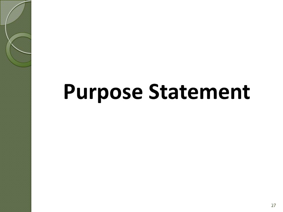 26 Outline of Module 1 Module 1: Design & Purpose Statement Purpose Statement Targeted Standards