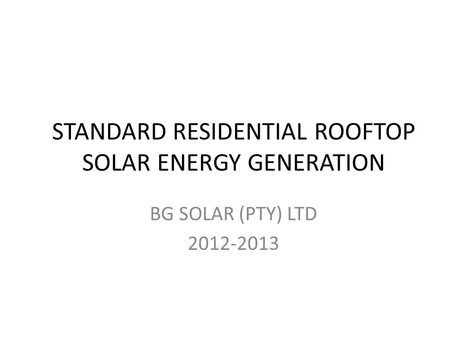 STANDARD RESIDENTIAL ROOFTOP SOLAR ENERGY GENERATION BG SOLAR (PTY) LTD 2012-2013