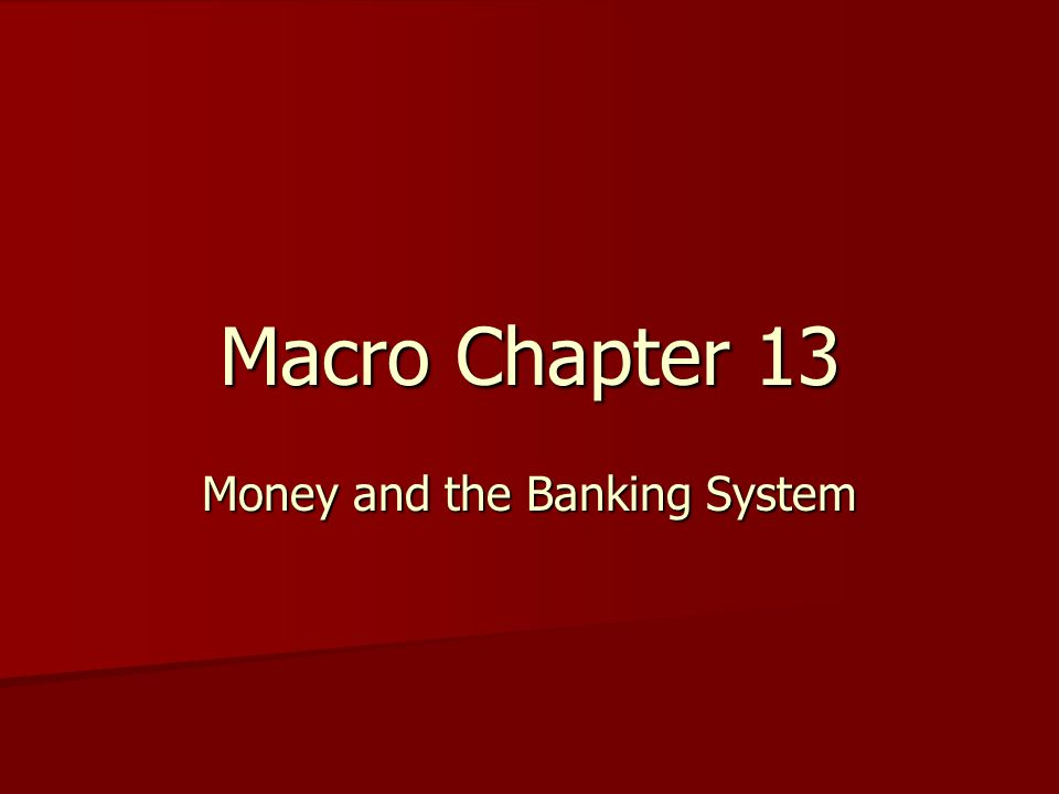 Macro Chapter 13 Money and the Banking System