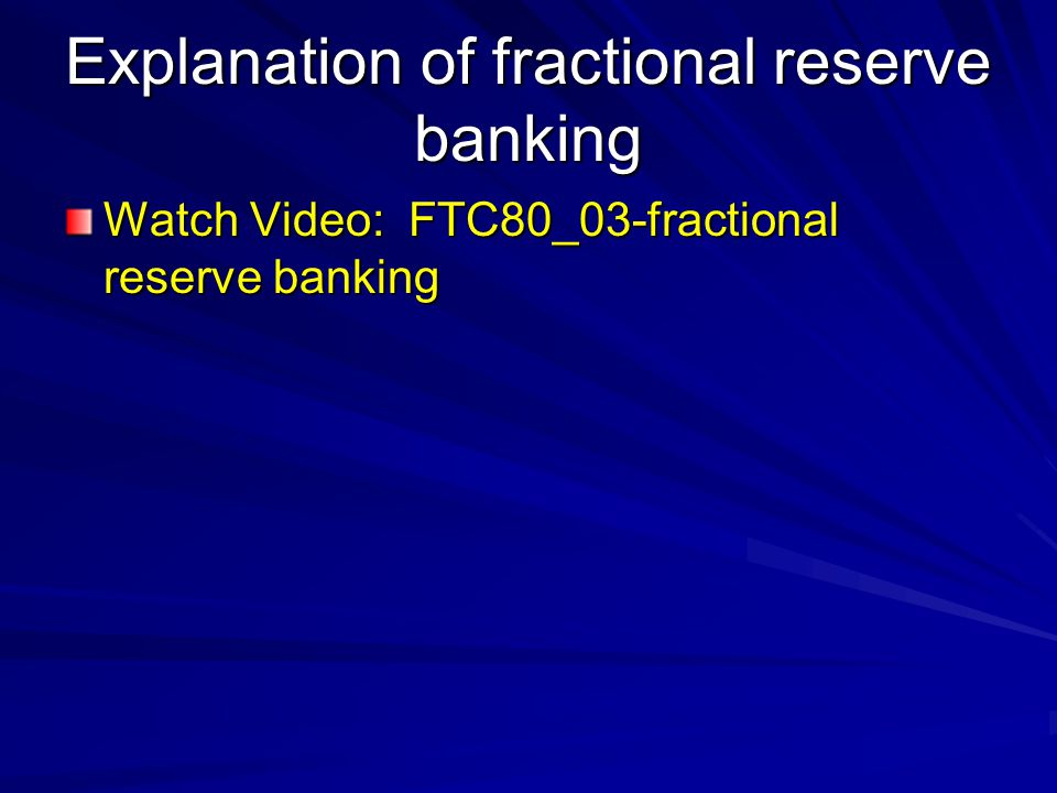 Explanation of fractional reserve banking Watch Video: FTC80_03-fractional reserve banking