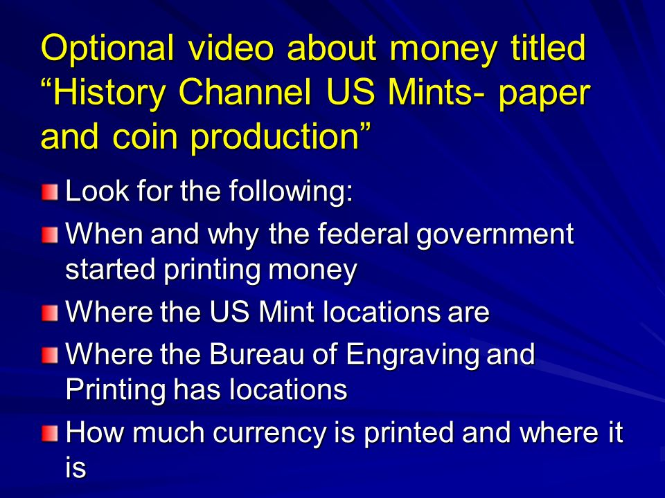 """Optional video about money titled """"History Channel US Mints- paper and coin production"""" Look for the following: When and why the federal government st"""