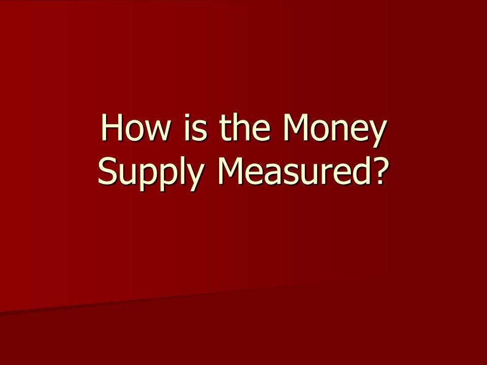 2 Measures of Money M1 = most liquid assets, i.e.
