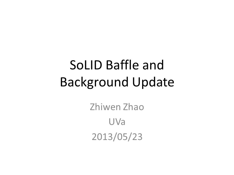 SoLID Baffle and Background Update Zhiwen Zhao UVa 2013/05/23