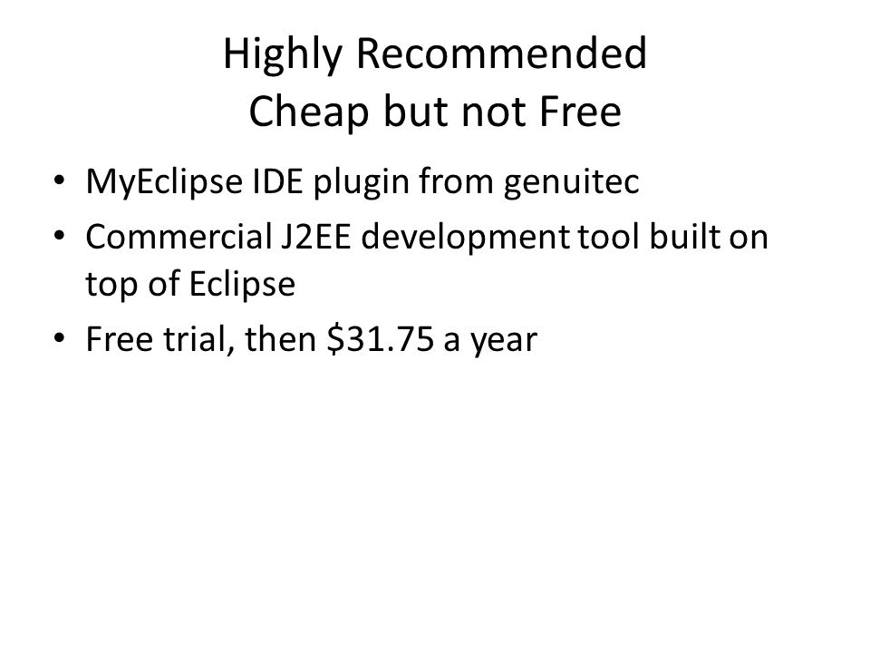 Highly Recommended Cheap but not Free MyEclipse IDE plugin from genuitec Commercial J2EE development tool built on top of Eclipse Free trial, then $31.75 a year