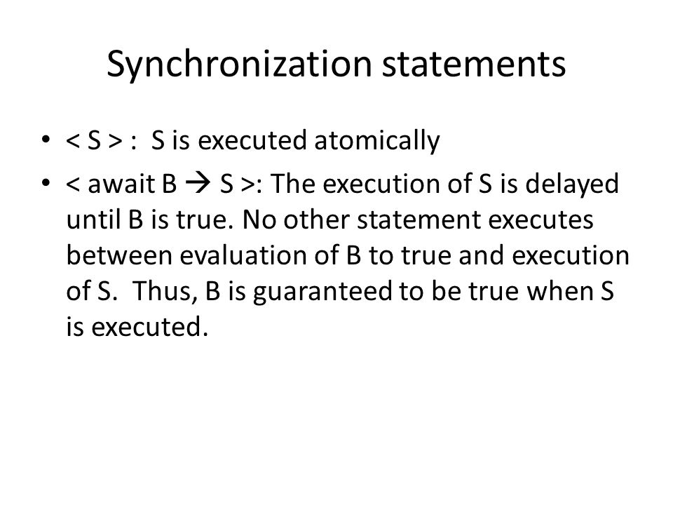 Synchronization statements : S is executed atomically : The execution of S is delayed until B is true.