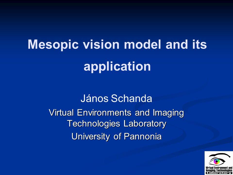 Mesopic vision model and its application János Schanda Virtual Environments and Imaging Technologies Laboratory University of Pannonia