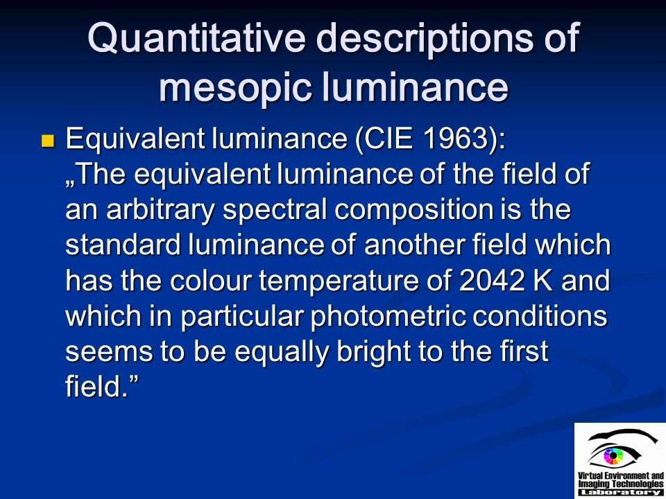 """Quantitative descriptions of mesopic luminance Equivalent luminance (CIE 1963): """"The equivalent luminance of the field of an arbitrary spectral compos"""