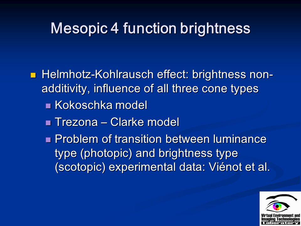 Mesopic 4 function brightness Helmhotz-Kohlrausch effect: brightness non- additivity, influence of all three cone types Helmhotz-Kohlrausch effect: br