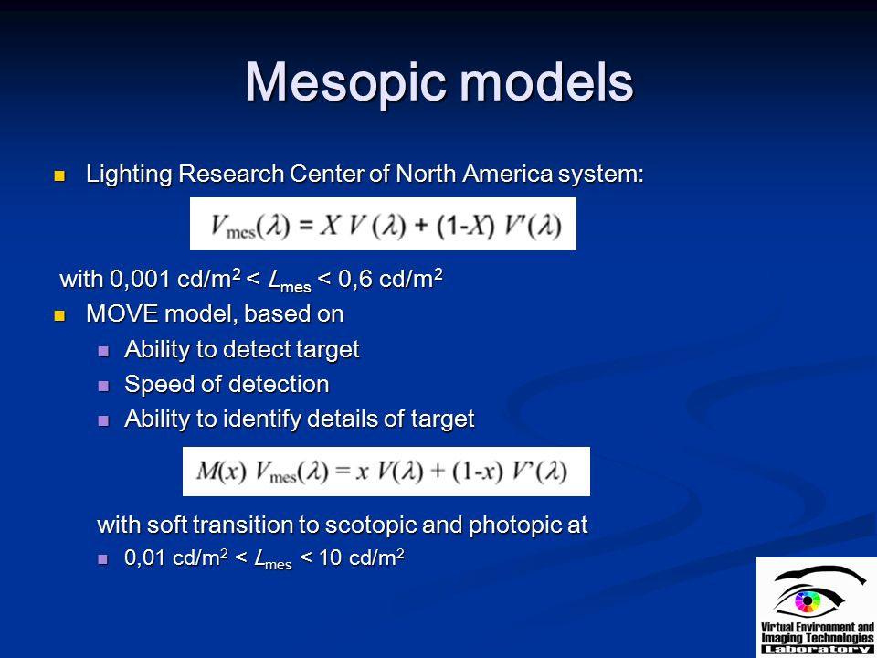 Mesopic models Lighting Research Center of North America system: Lighting Research Center of North America system: with 0,001 cd/m 2 < L mes < 0,6 cd/