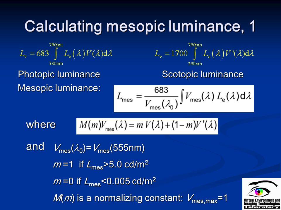 Calculating mesopic luminance, 1 Photopic luminance Scotopic luminance Photopic luminance Scotopic luminance Mesopic luminance: Mesopic luminance: whe